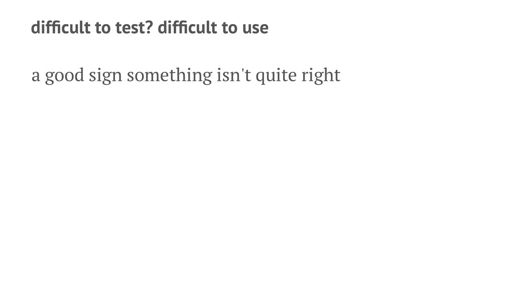 difficult to test? difficult to use a good sign s...