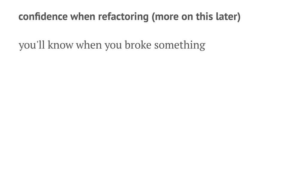 confidence when refactoring (more on this later)...