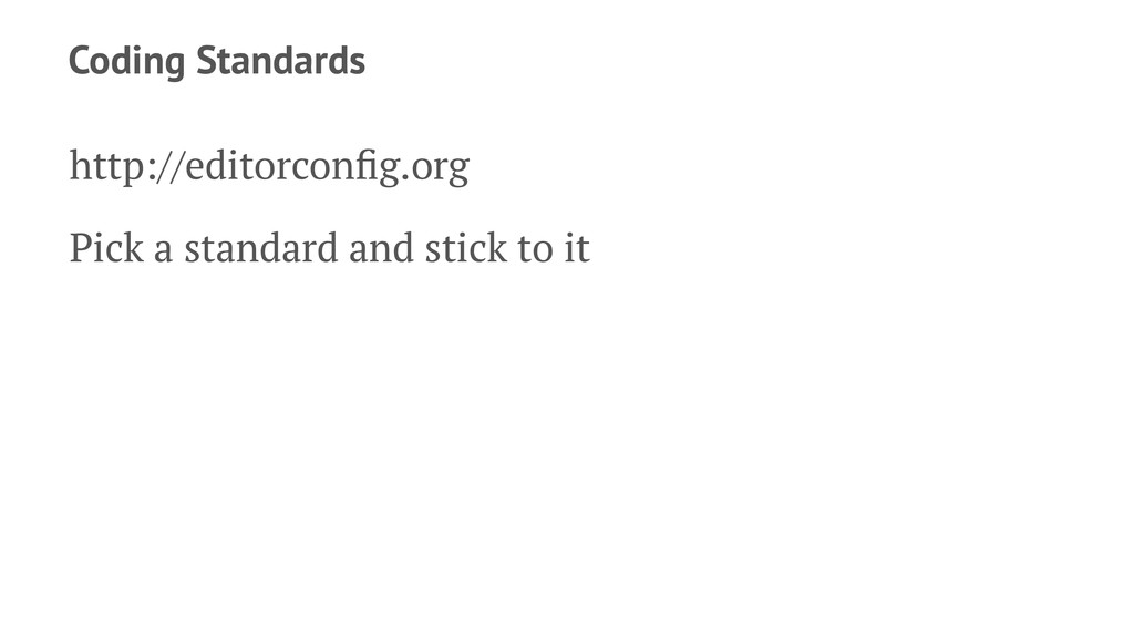 Coding Standards http://editorconfig.org Pick a ...