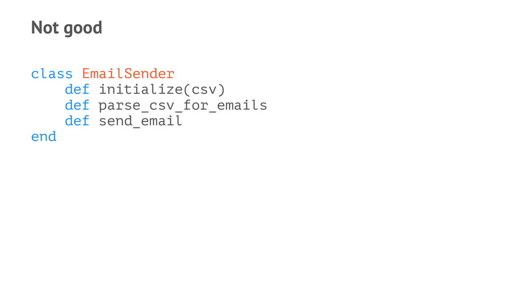 Not good class EmailSender def initialize(csv) ...