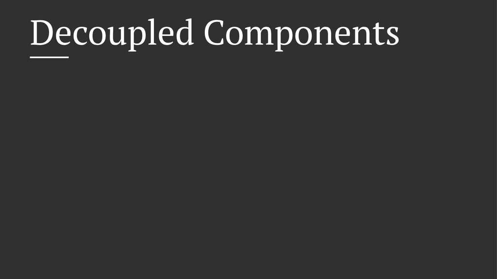 Decoupled Components
