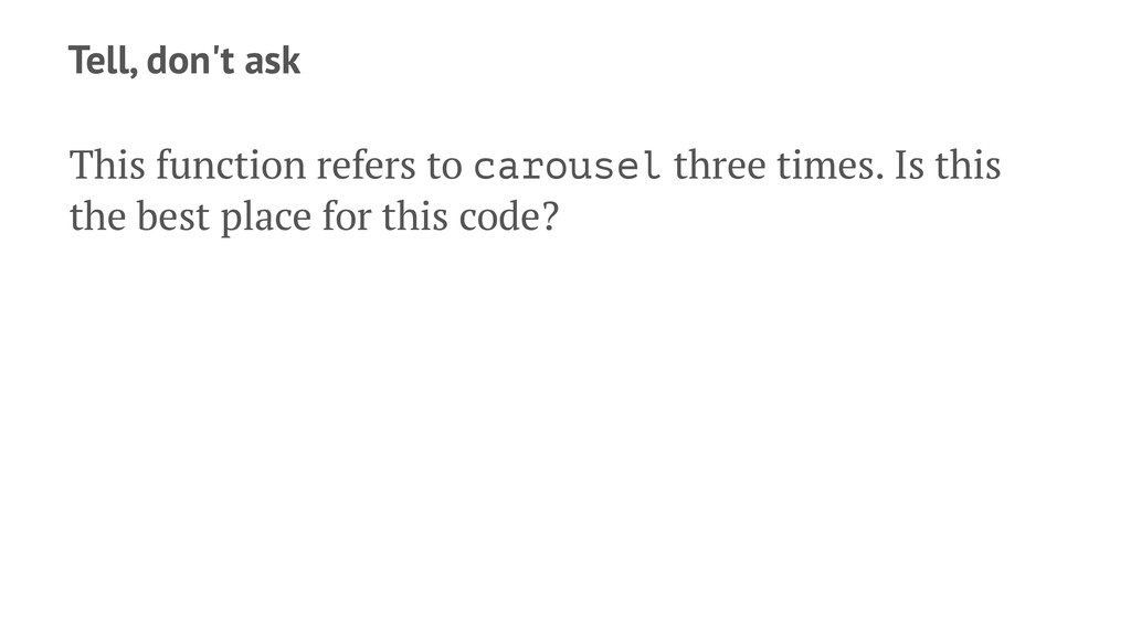Tell, don't ask This function refers to carouse...