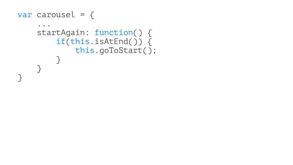 var carousel = { ... startAgain: function() { i...