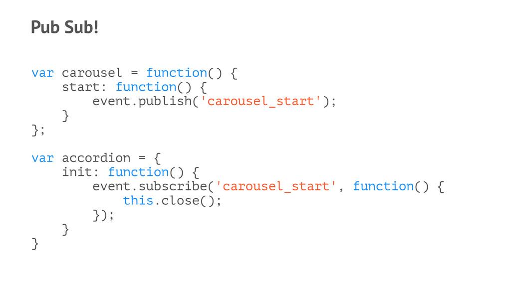 Pub Sub! var carousel = function() { start: fun...