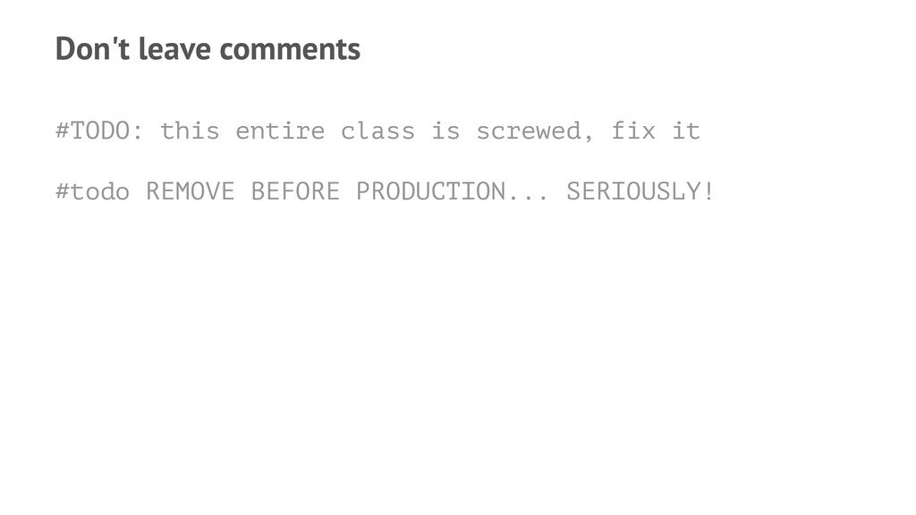 Don't leave comments #TODO: this entire class i...