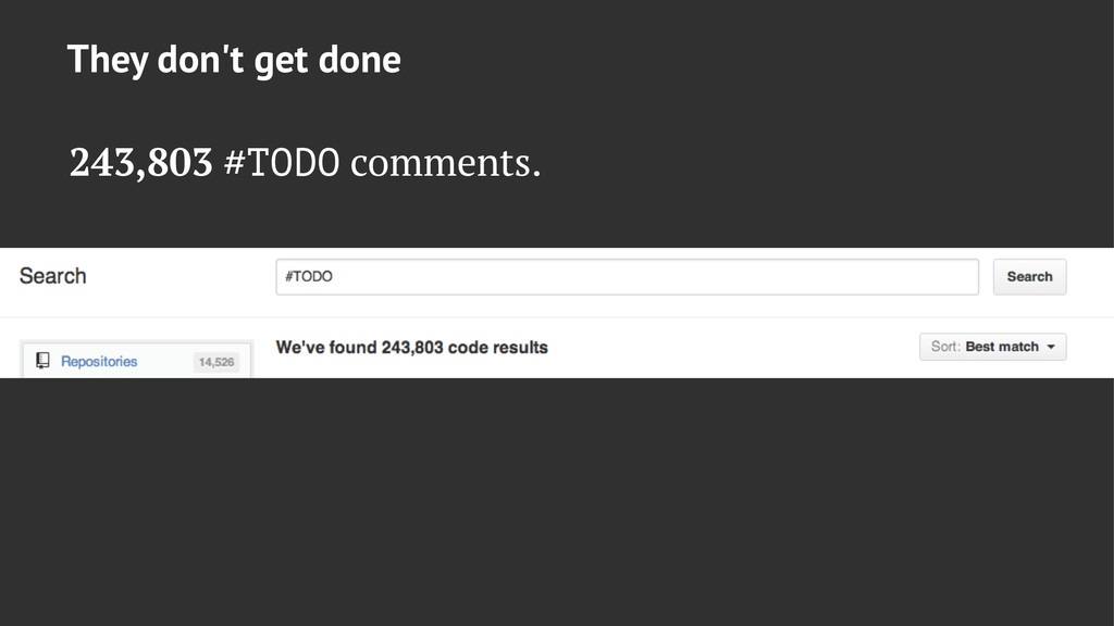 They don't get done 243,803 #TODO comments.