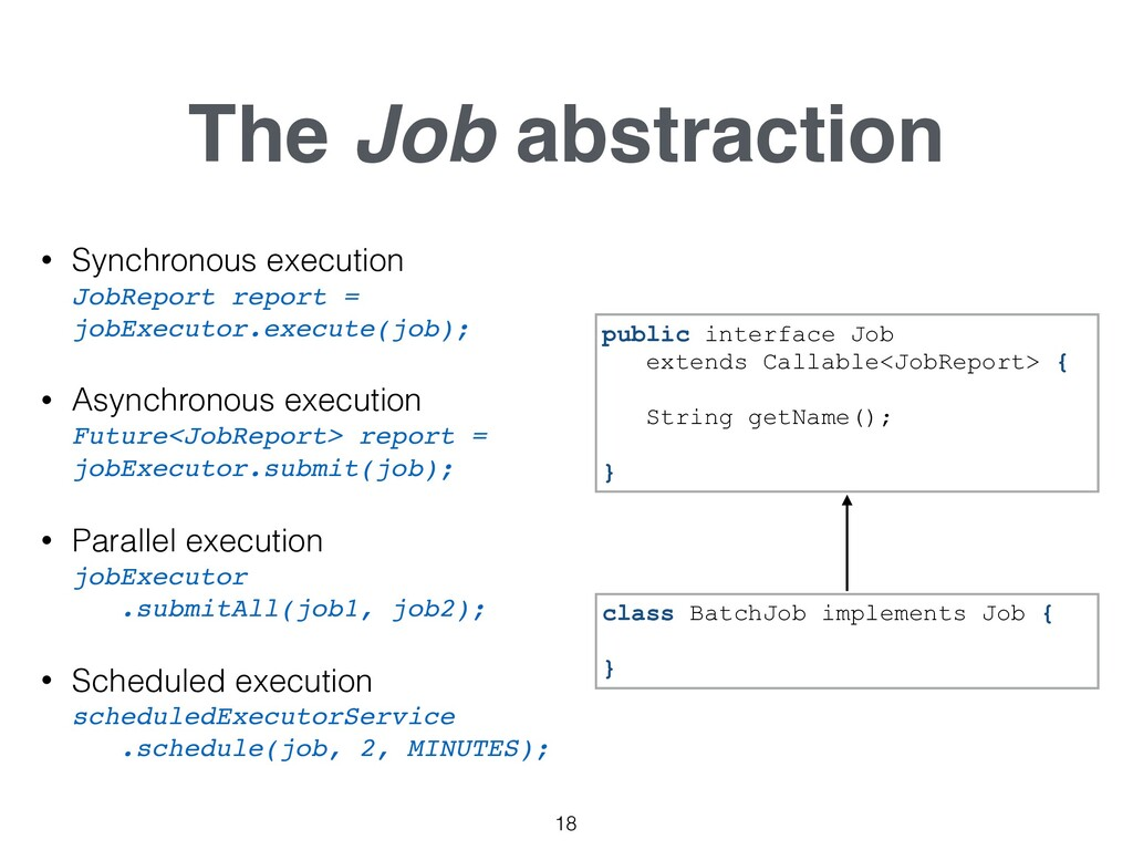 The Job abstraction 18 public interface Job ext...