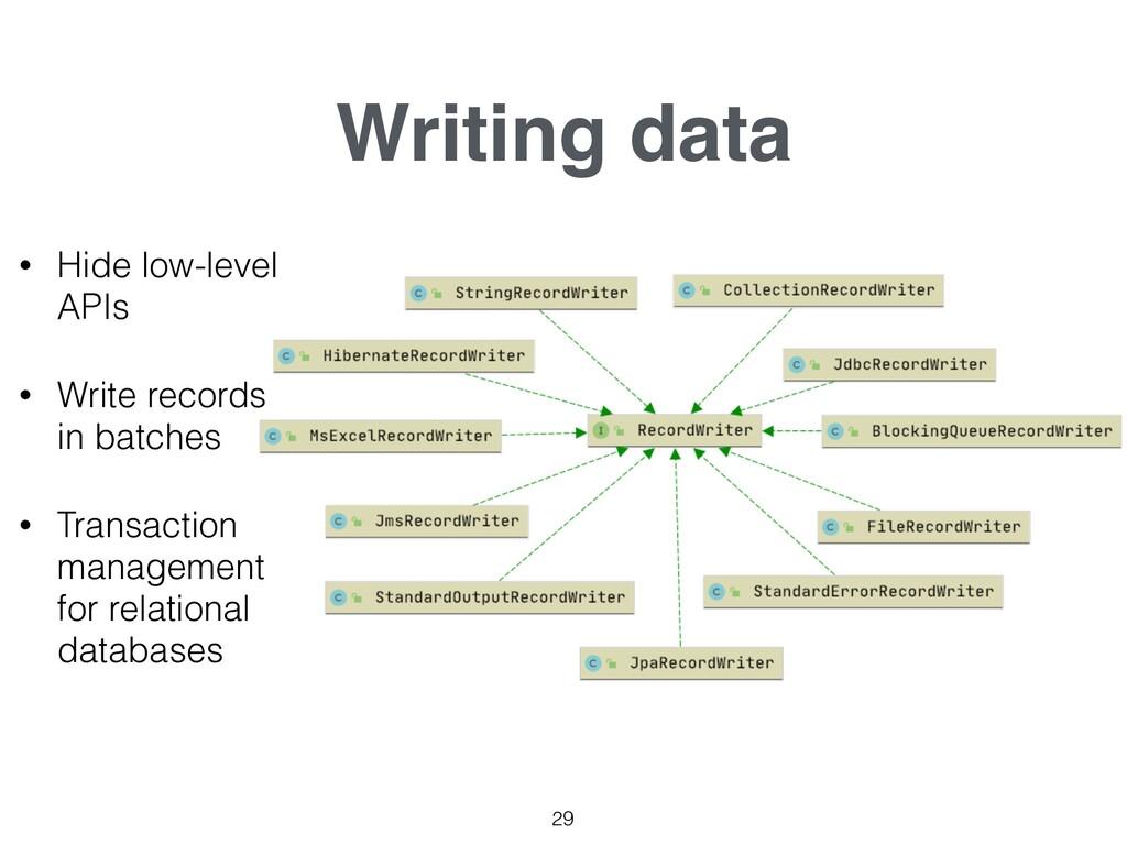 Writing data 29 • Hide low-level APIs • Write r...
