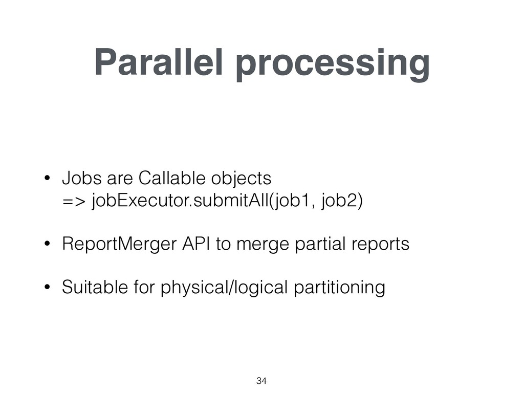 Parallel processing 34 • Jobs are Callable obje...