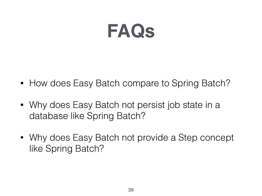 FAQs 39 • How does Easy Batch compare to Spring...