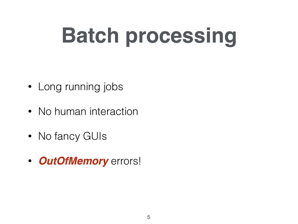 Batch processing • Long running jobs • No human...