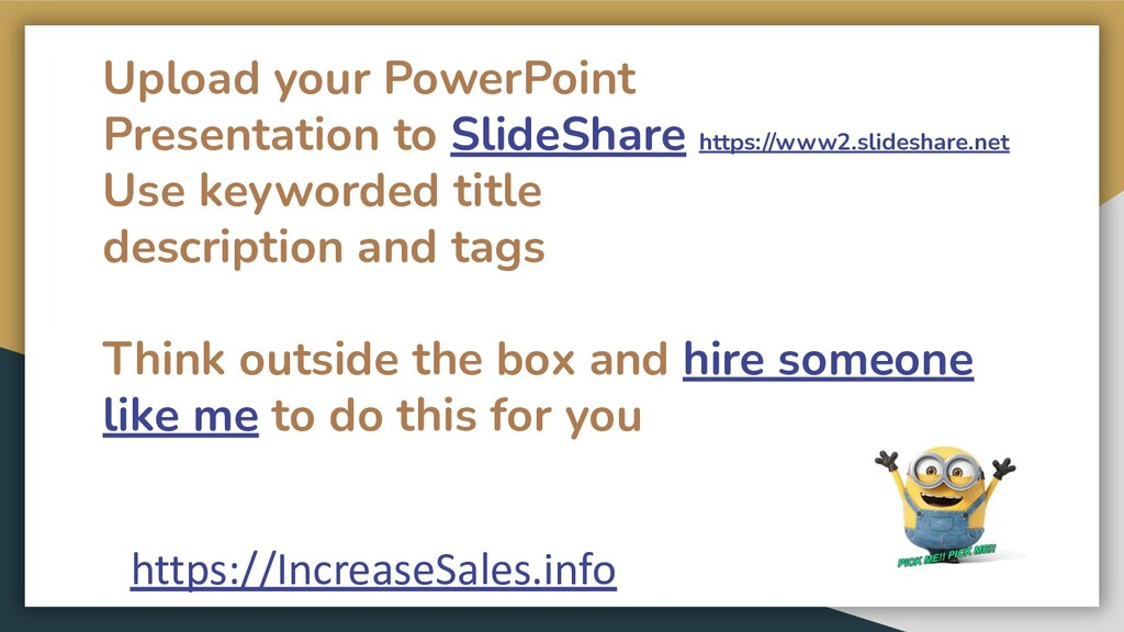 Upload your PowerPoint Presentation to SlideSha...