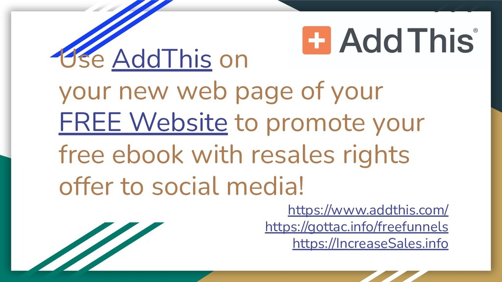 Use AddThis on your new web page of your FREE W...
