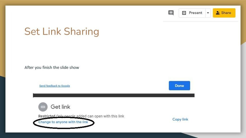 Set Link Sharing After you finish the slide show