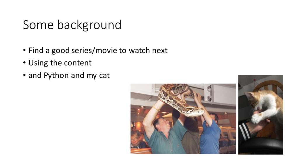 Some background • Find a good series/movi...