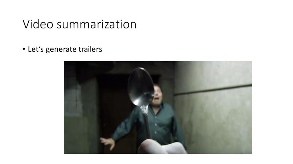 Video summarization • Let's generate trailers