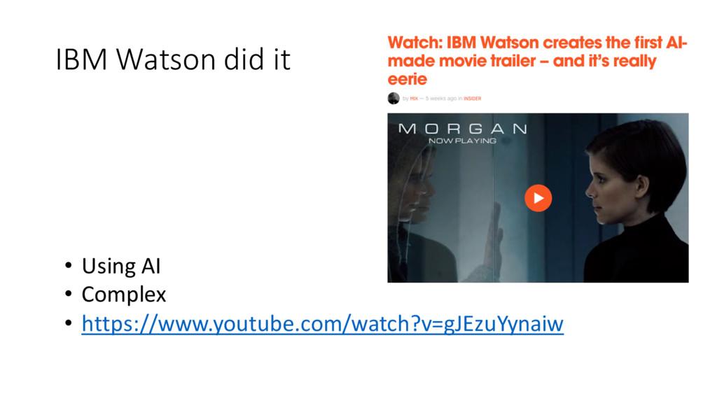 IBM Watson did it • Using AI  • Comple...