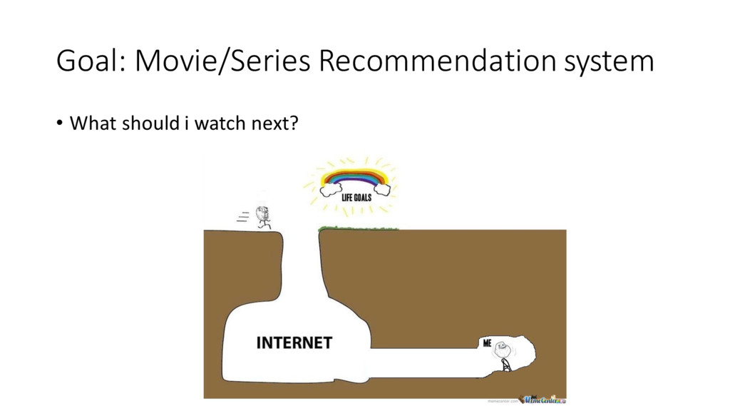 Goal: Movie/Series Recommendation system ...
