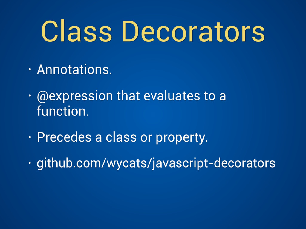 Class Decorators • Annotations. • @expression t...