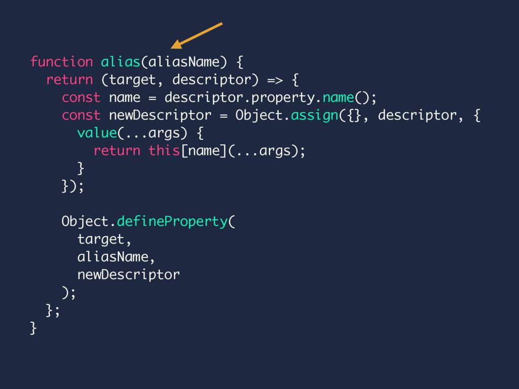 function alias(aliasName) { return (target, des...