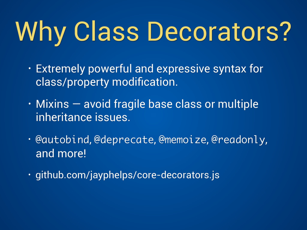 Why Class Decorators? • Extremely powerful and ...