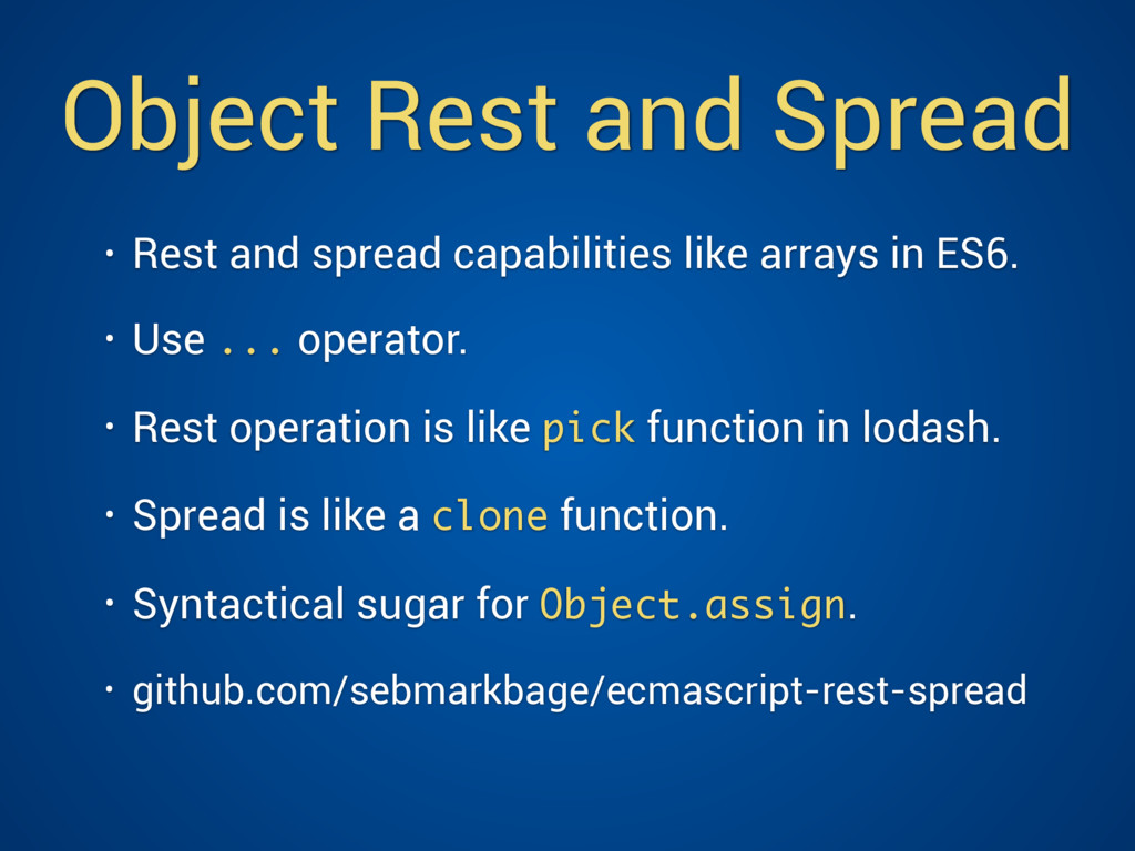 Object Rest and Spread • Rest and spread capabi...