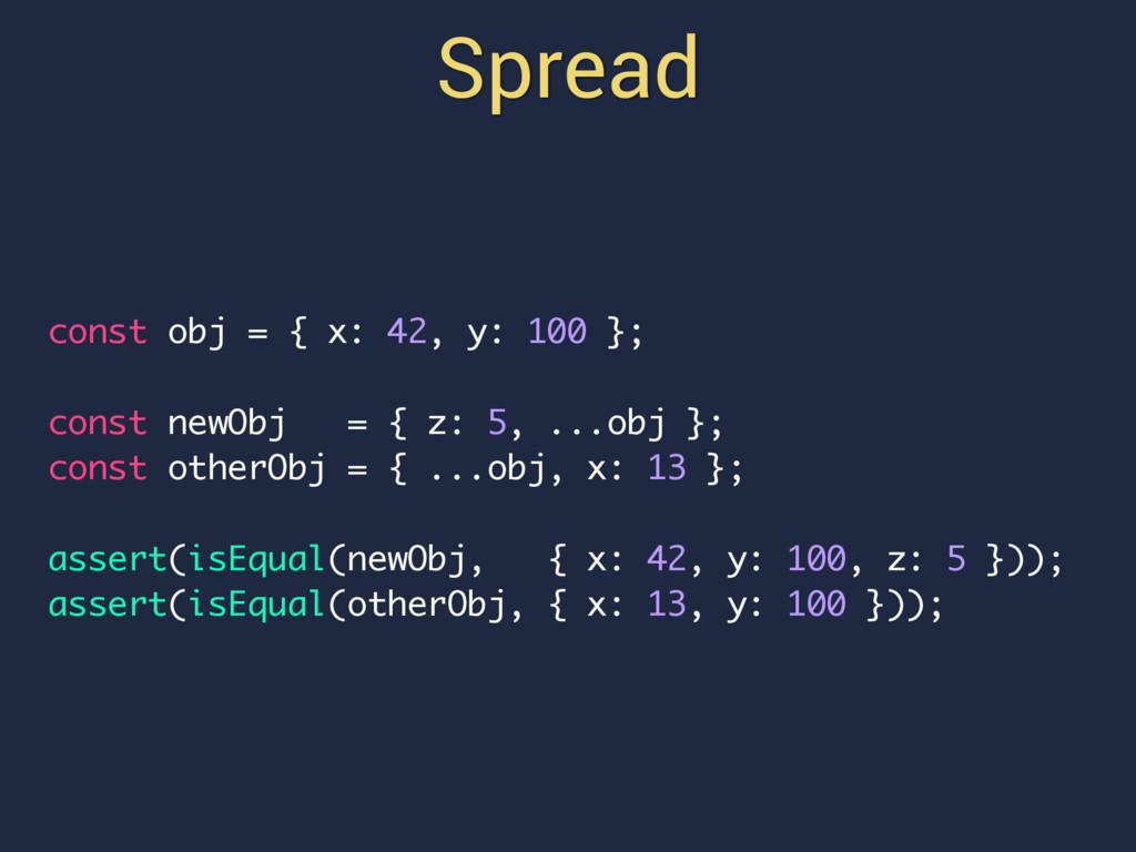 Spread const obj = { x: 42, y: 100 }; const new...