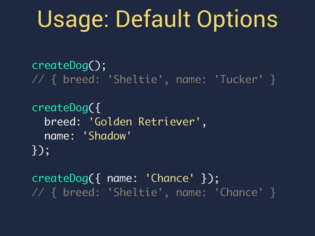 Usage: Default Options createDog(); // { breed:...