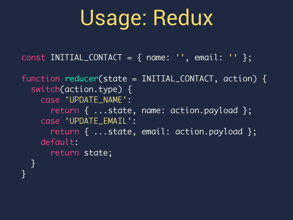 Usage: Redux const INITIAL_CONTACT = { name: ''...