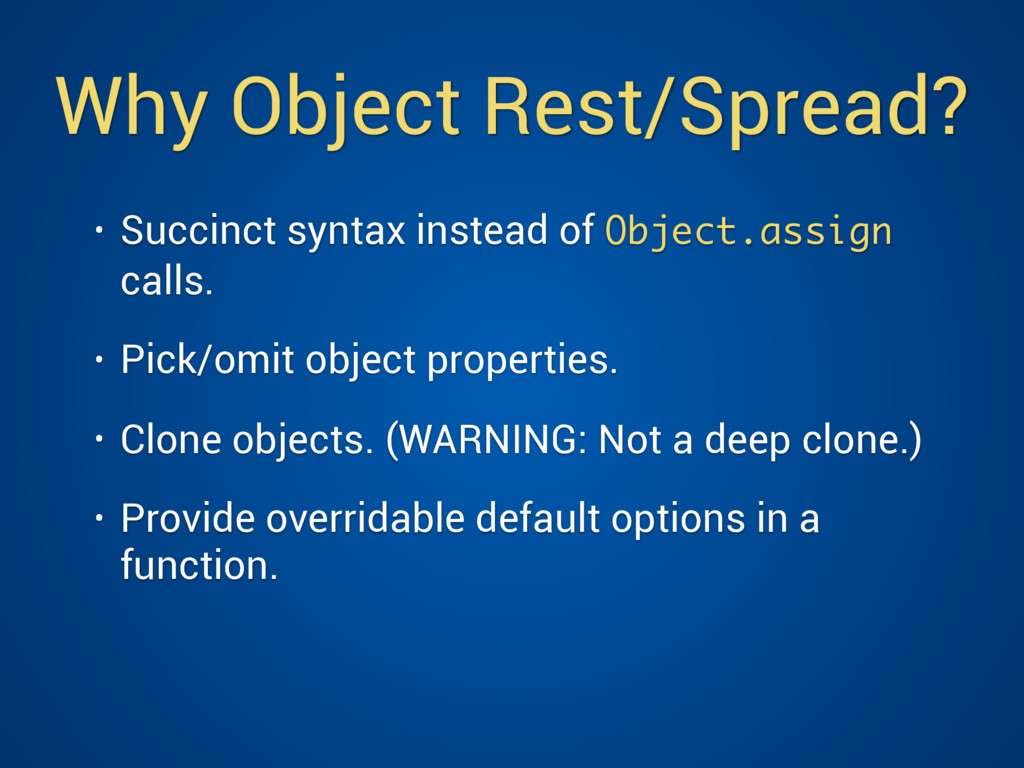 Why Object Rest/Spread? • Succinct syntax inste...