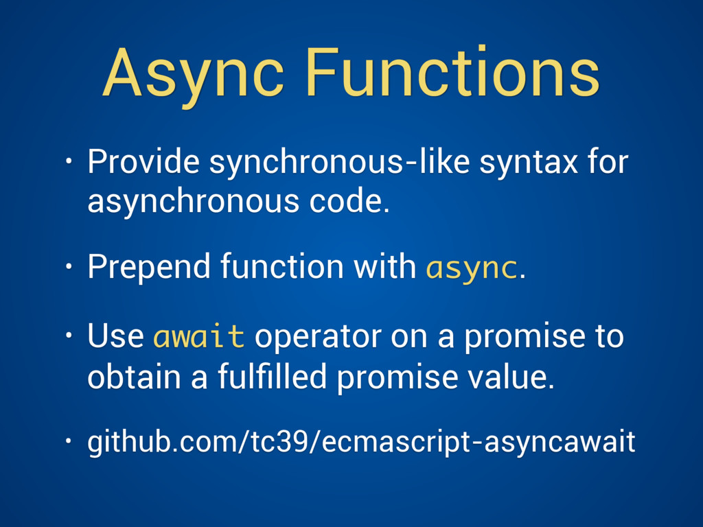 Async Functions • Provide synchronous-like synt...