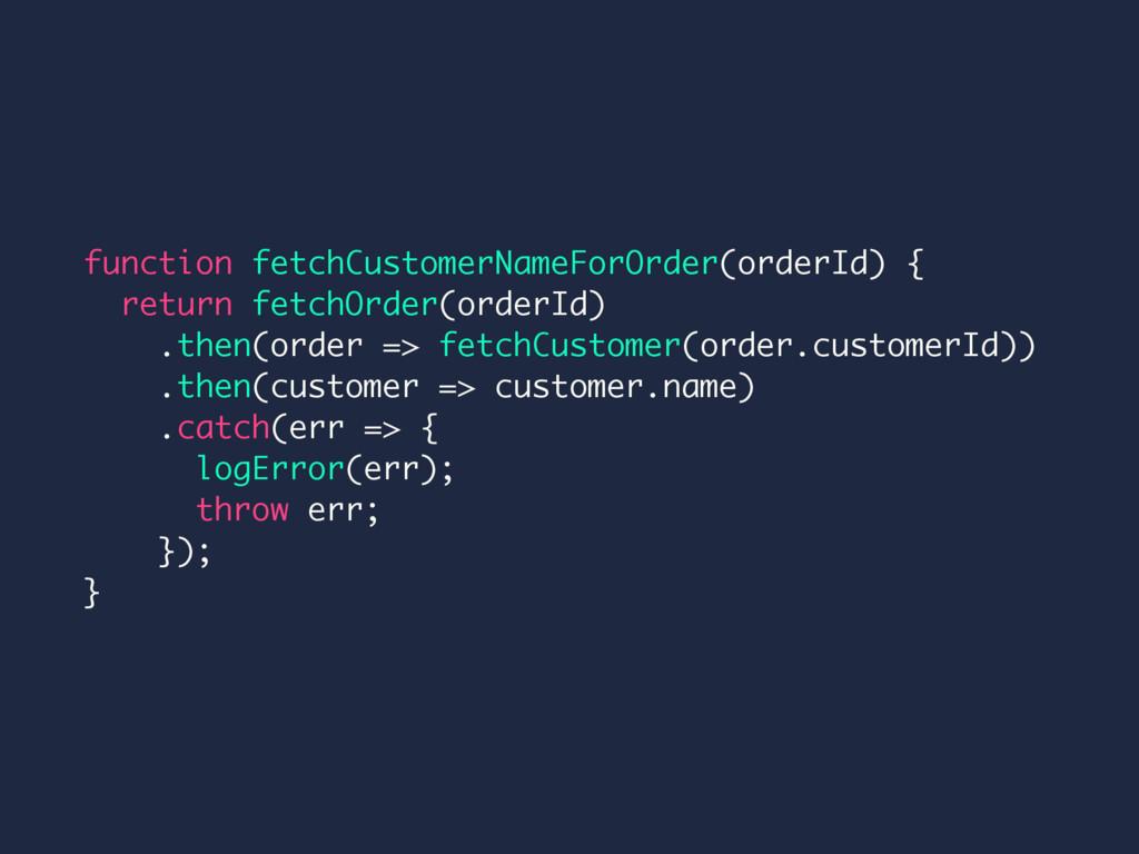function fetchCustomerNameForOrder(orderId) { r...