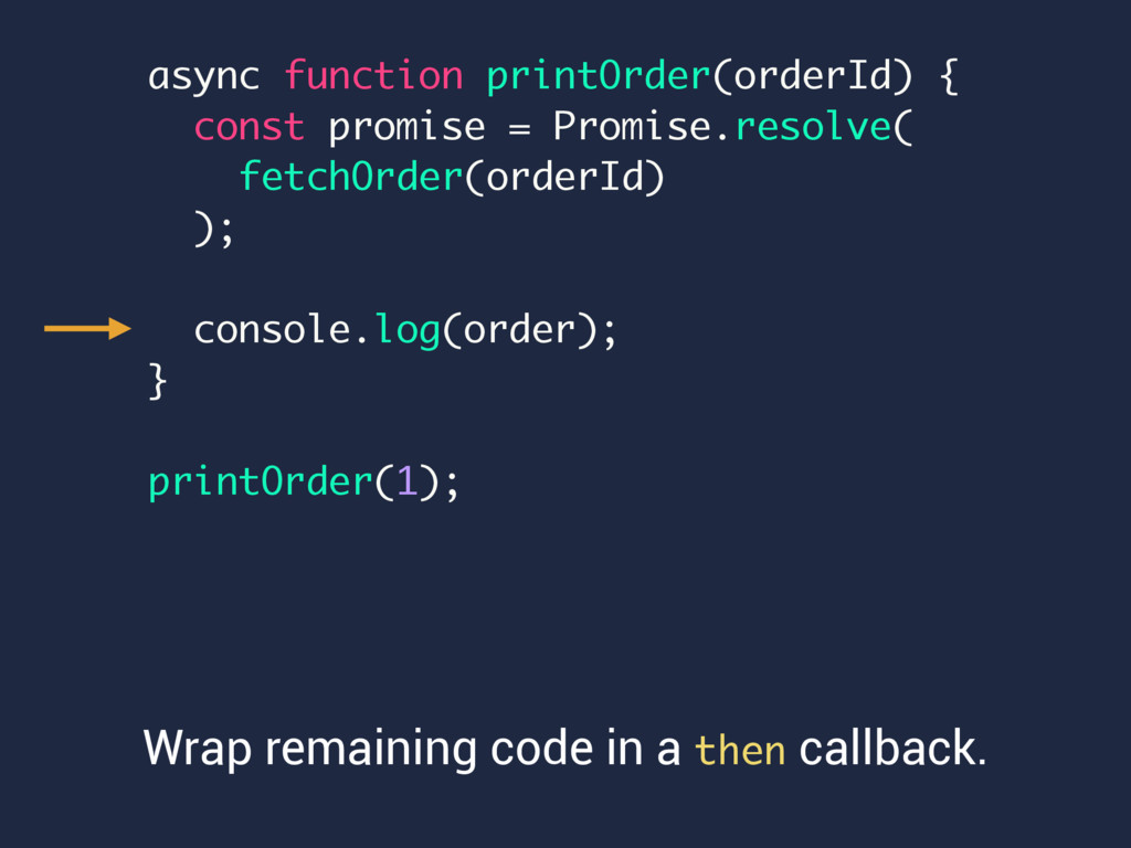 Wrap remaining code in a then callback. async f...