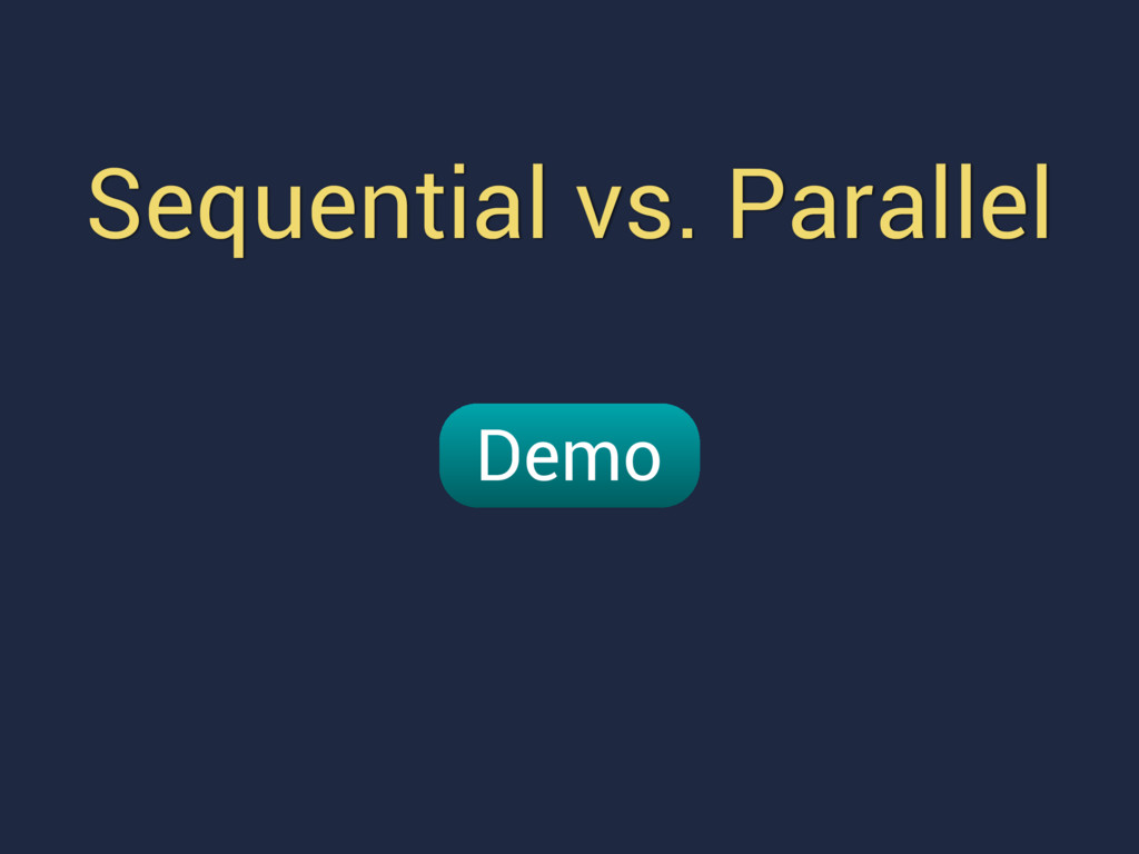 Sequential vs. Parallel Demo