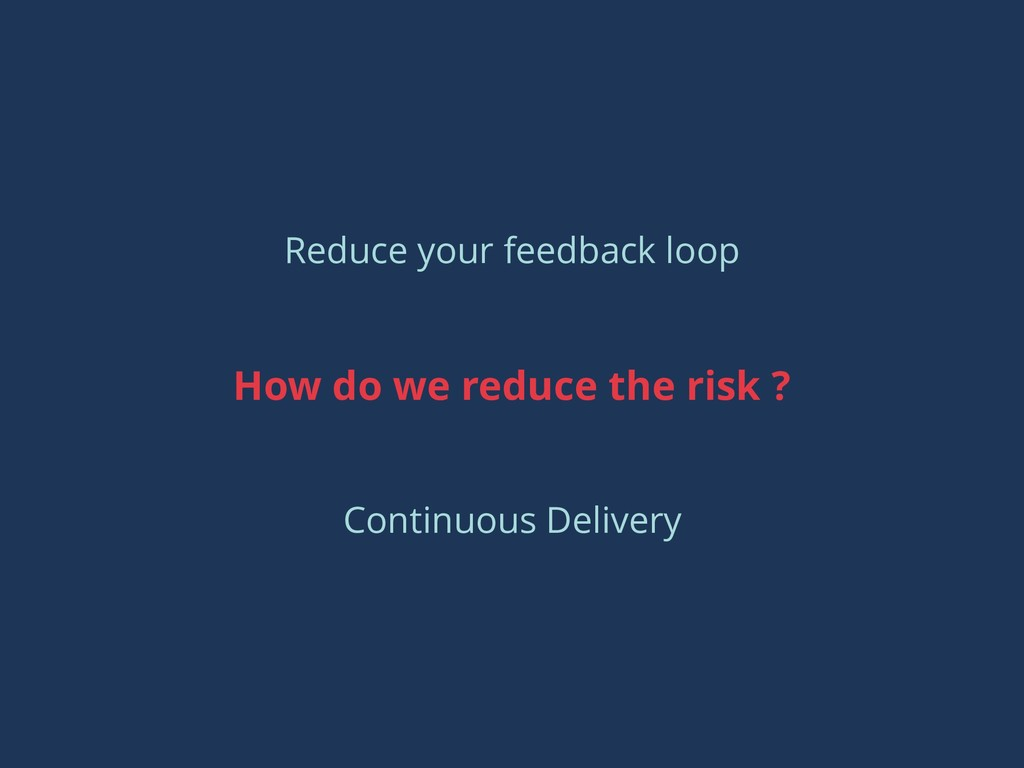 How do we reduce the risk ? Reduce your feedbac...