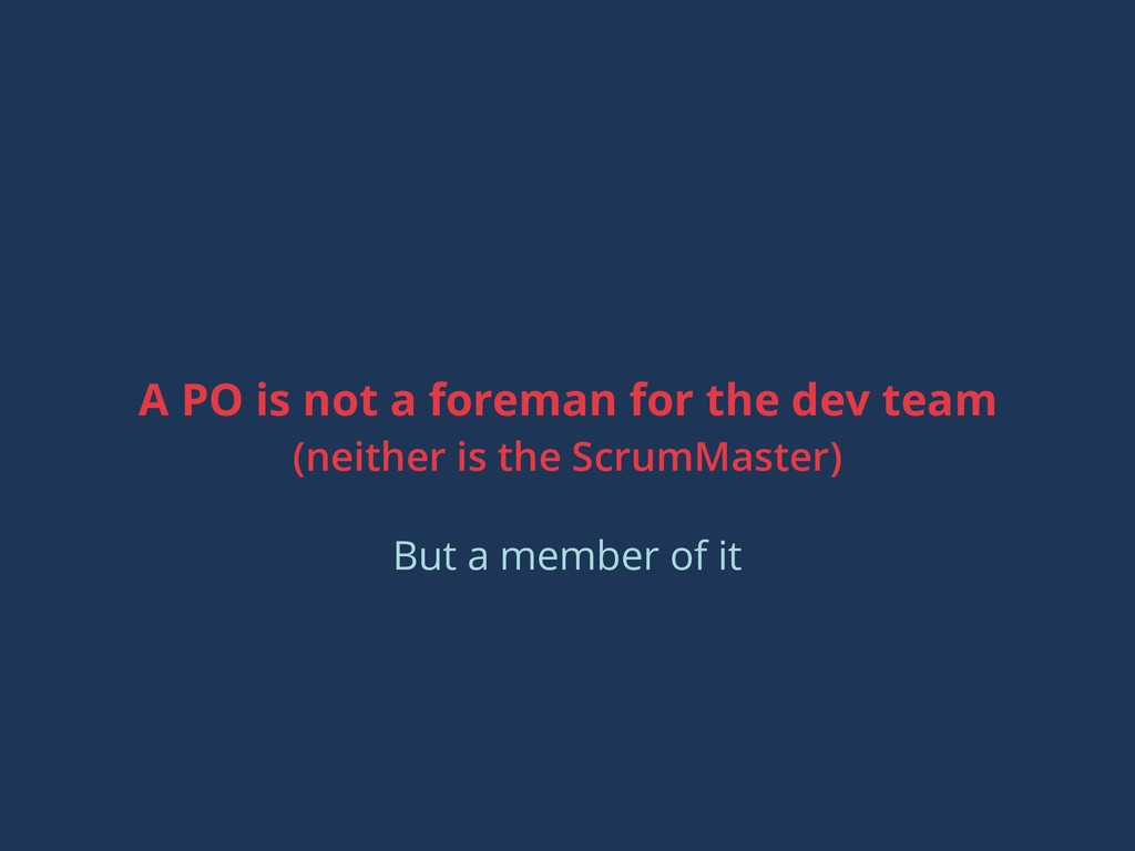A PO is not a foreman for the dev team (neither...