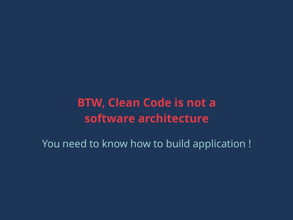 BTW, Clean Code is not a software architecture ...
