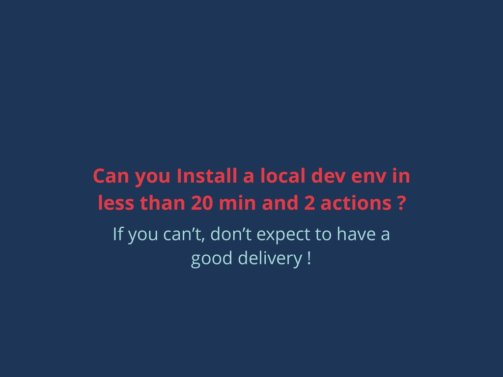 Can you Install a local dev env in less than 20...