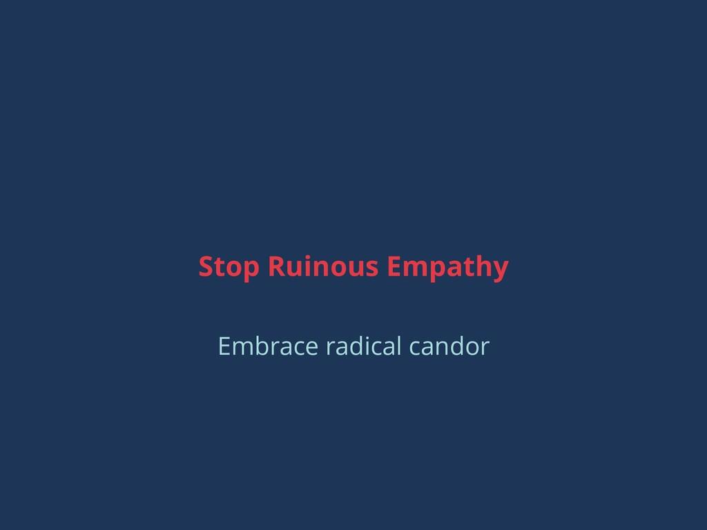 Stop Ruinous Empathy Embrace radical candor