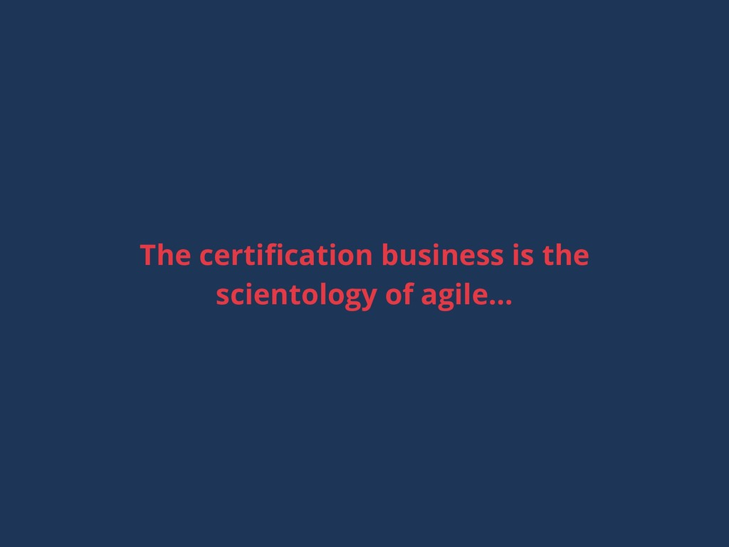 The certification business is the scientology of...