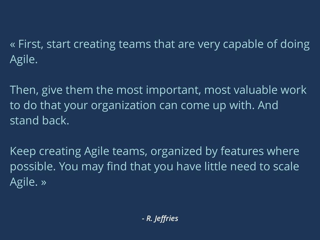 - R. Jeffries « First, start creating teams that...