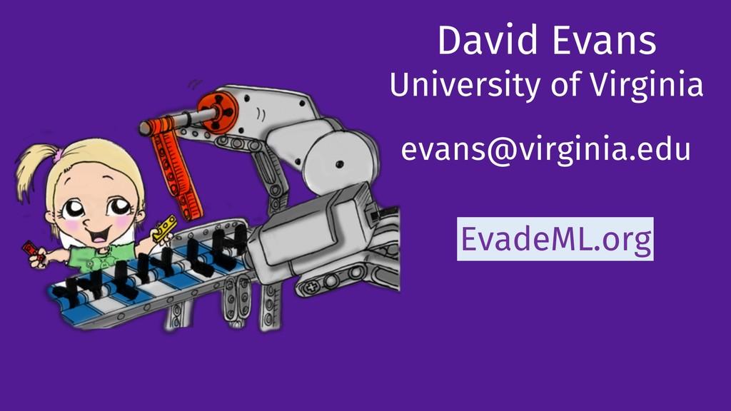 David Evans University of Virginia evans@virgin...
