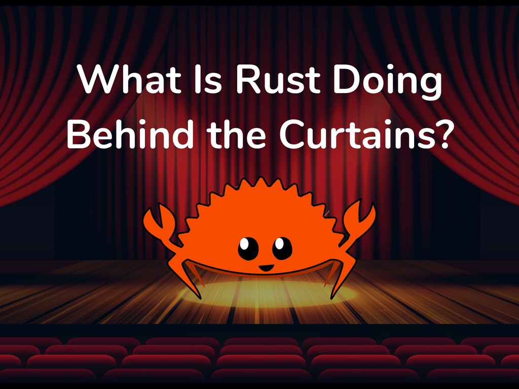 What Is Rust Doing Behind the Curtains?