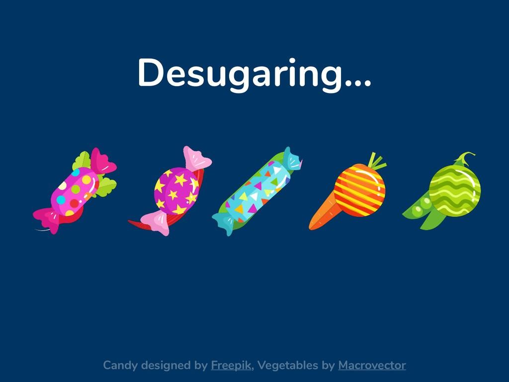 Desugaring... Candy designed by Freepik, Vegeta...