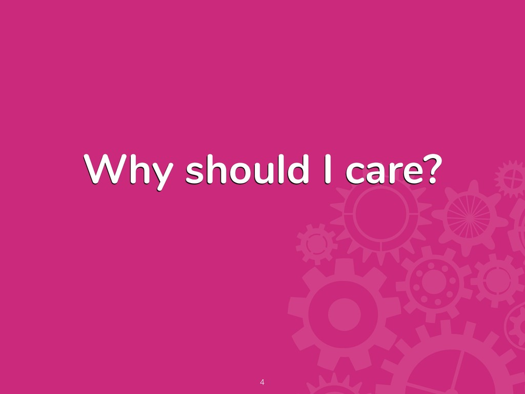 Why should I care? !4