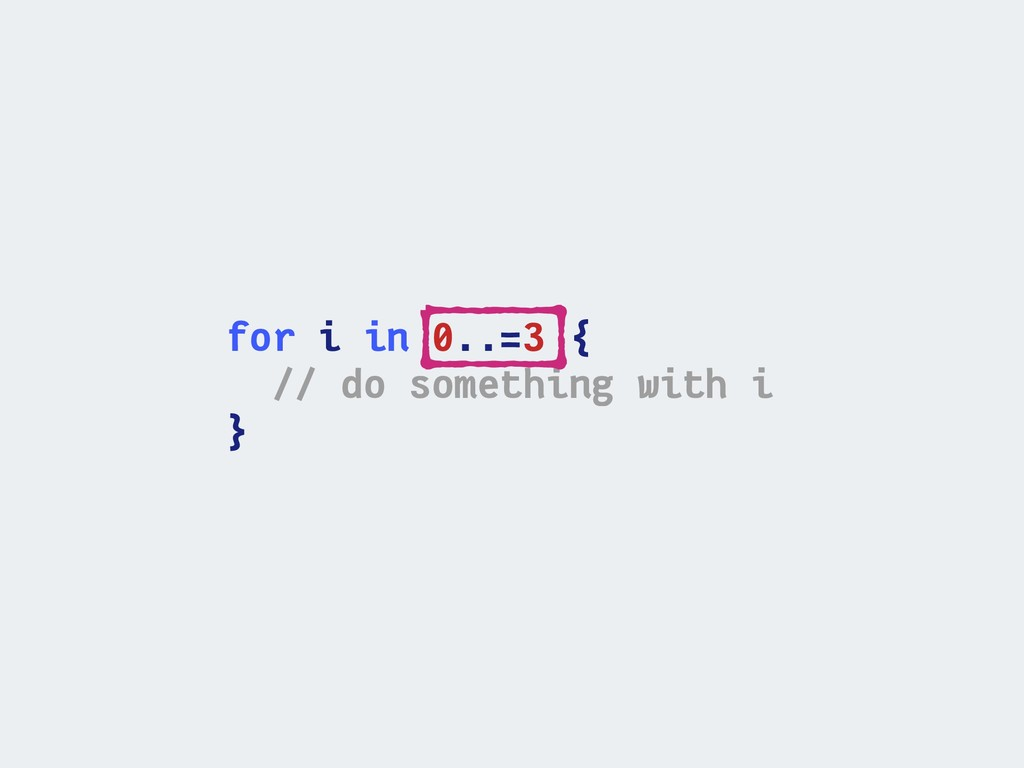 for i in 0..=3 { // do something with i }