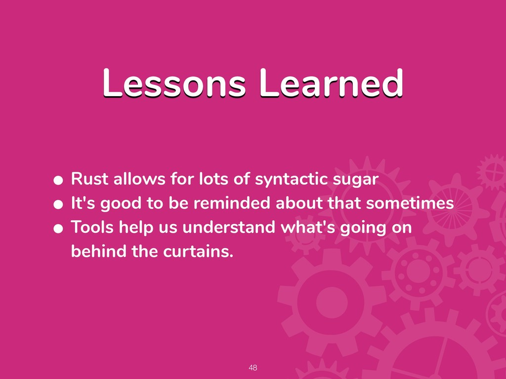 Lessons Learned • Rust allows for lots of synta...