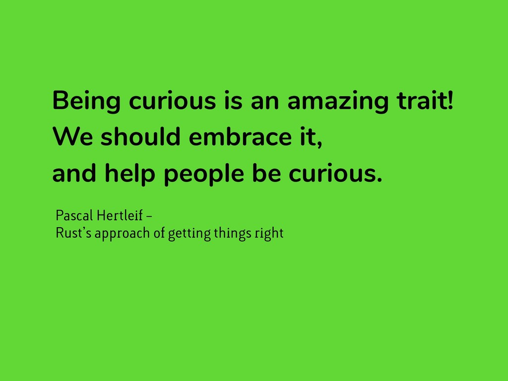 Being curious is an amazing trait! We should em...