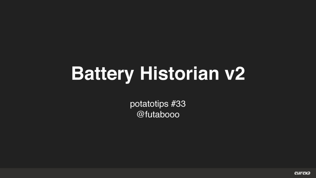Battery Historian v2 potatotips #33 @futabooo