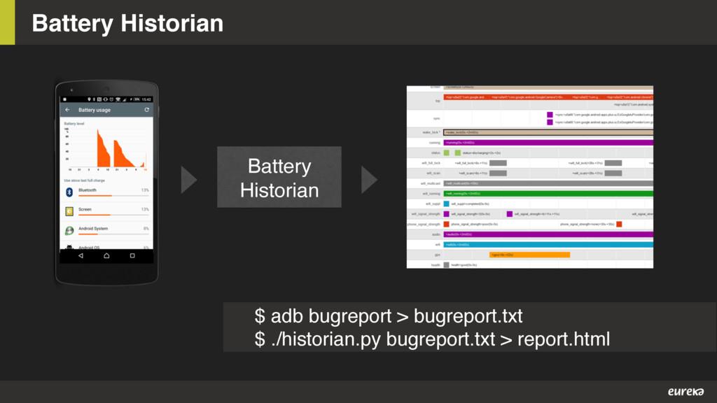 Battery Historian Battery Historian $ adb bugre...